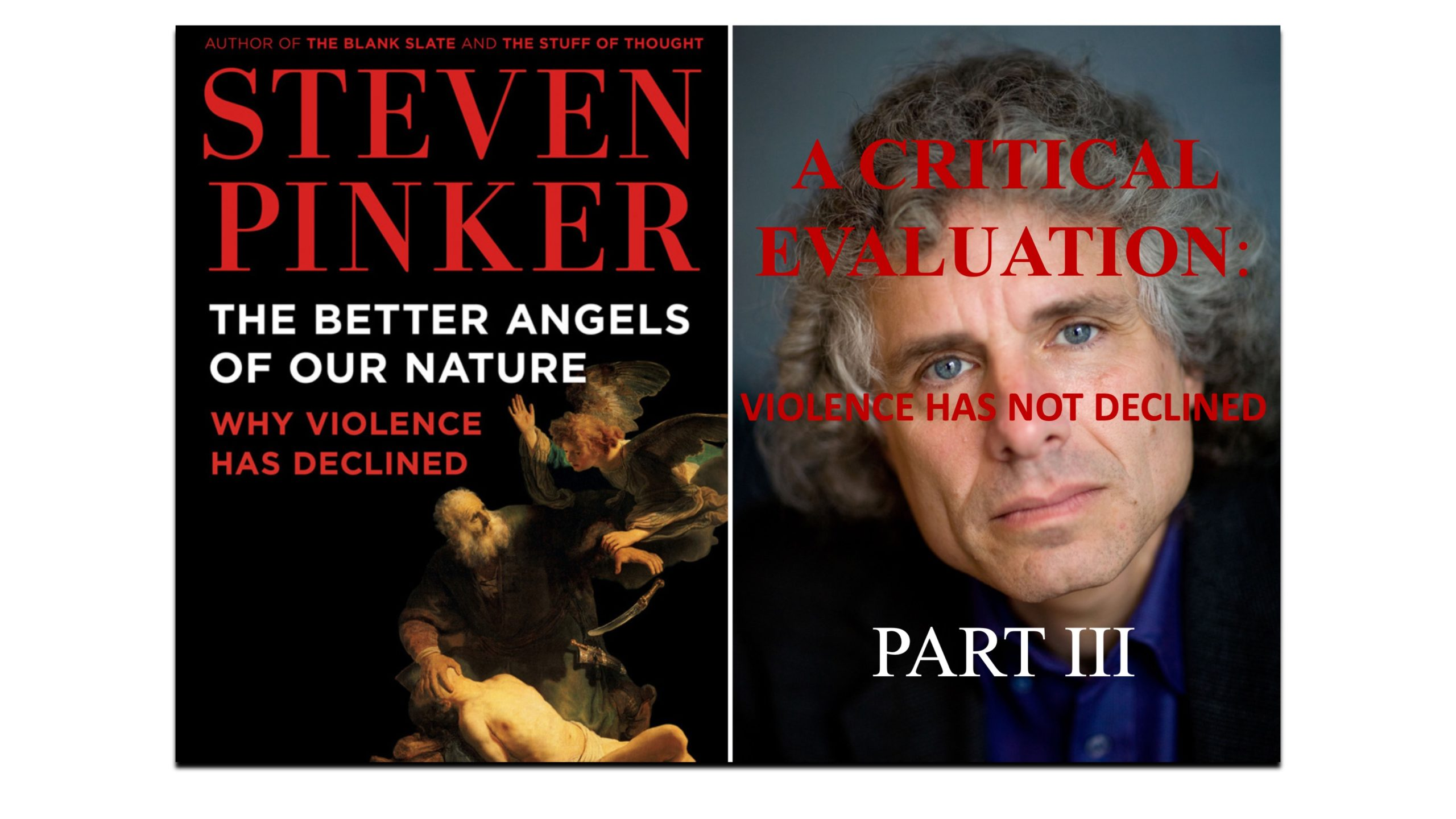 "A CRITICAL EVALUATION OF ""THE BETTER ANGELS OF OUR NATURE"", A STUDY BY STEVEN PINKER. PART III"