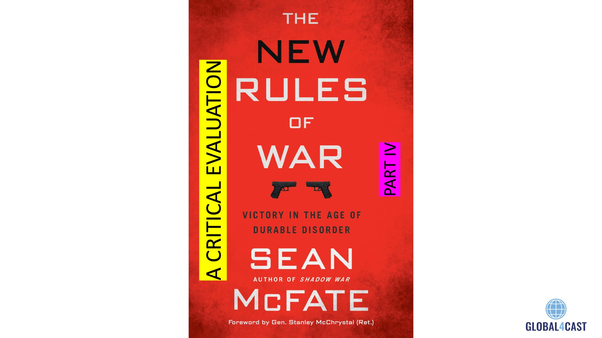 "A CRITICAL EVALUATION OF ""THE NEW RULES OF WAR, VICTORY IN THE AGE OF DURABLE DISORDER"", PART IV"