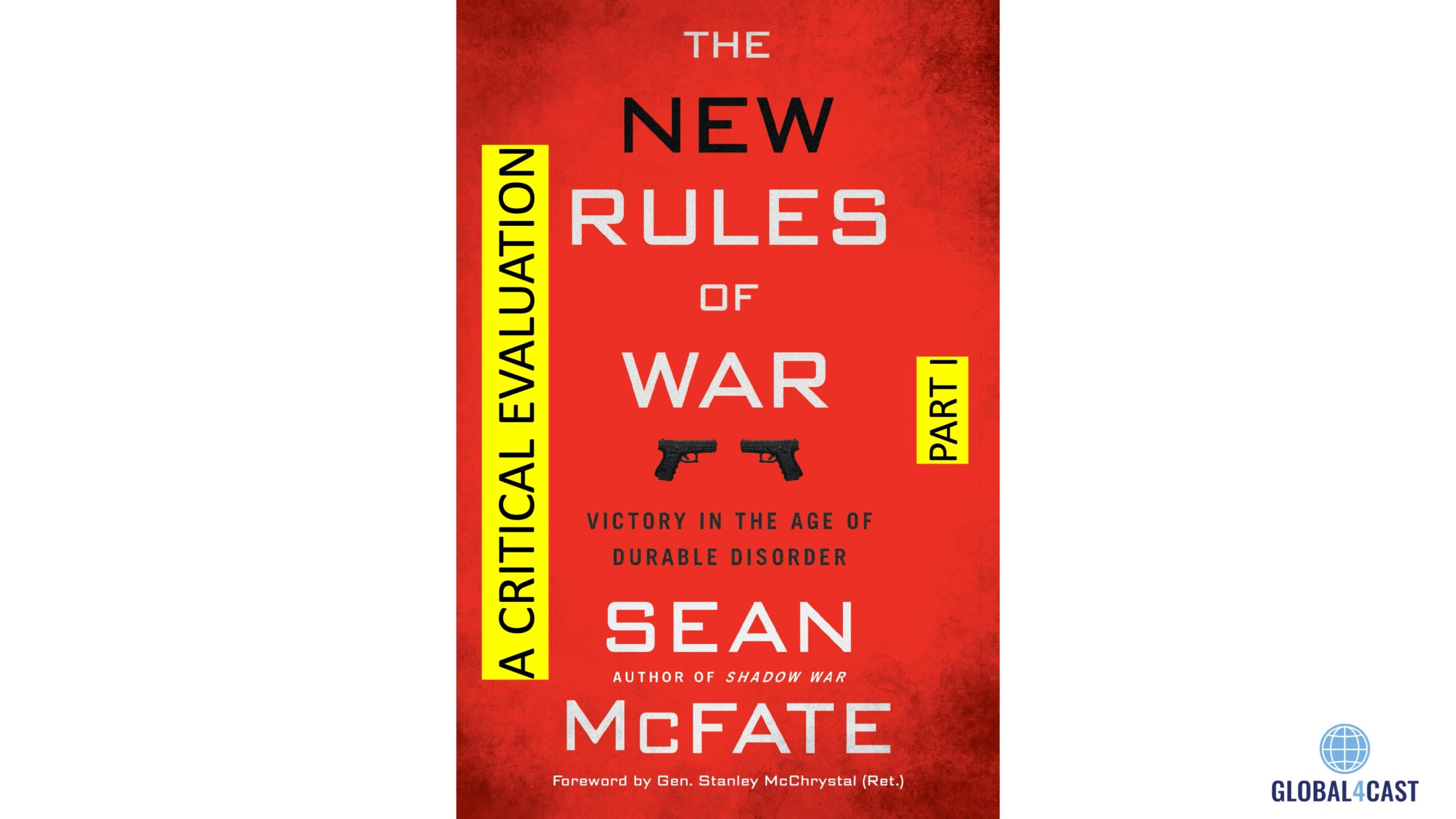"A Critical Evaluation of ""The New Rules of War, Victory in the Age of Durable Disorder"", PART I"