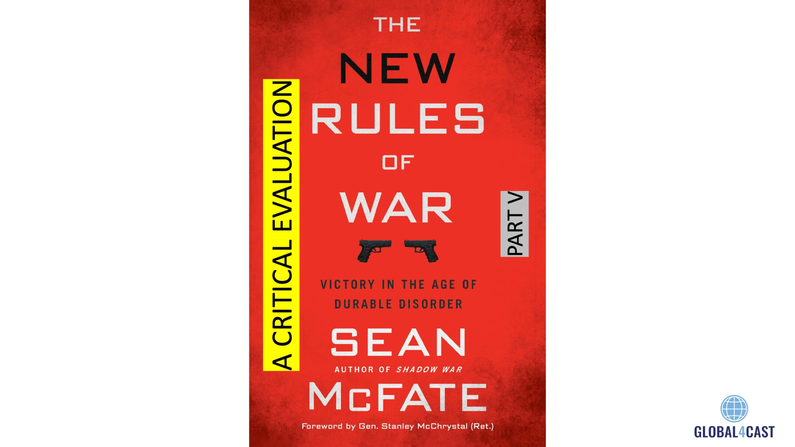 "A CRITICAL EVALUATION OF ""THE NEW RULES OF WAR, VICTORY IN THE AGE OF DURABLE DISORDER"", PART V"
